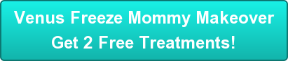 Venus Freeze Mommy Makeover Get 2 Free Treatments!